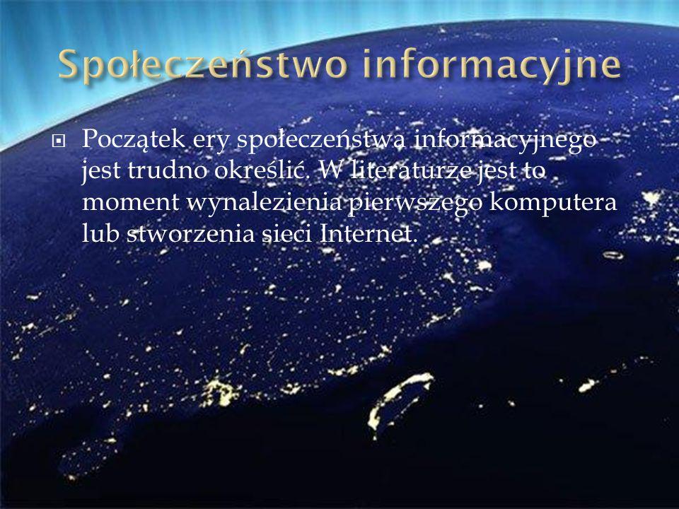 Początek ery społeczeństwa informacyjnego jest trudno określić. W literaturze jest to moment wynalezienia pierwszego komputera lub stworzenia sieci In