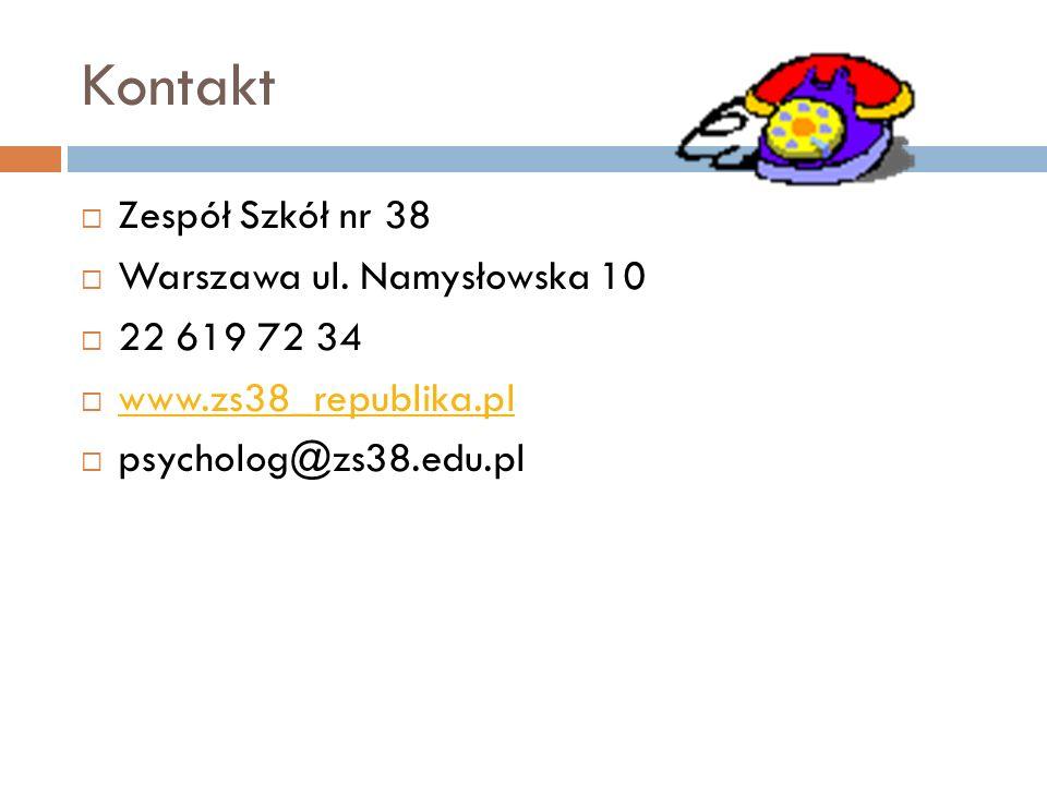 Kontakt Zespół Szkół nr 38 Warszawa ul. Namysłowska 10 22 619 72 34 www.zs38_republika.pl psycholog@zs38.edu.pl