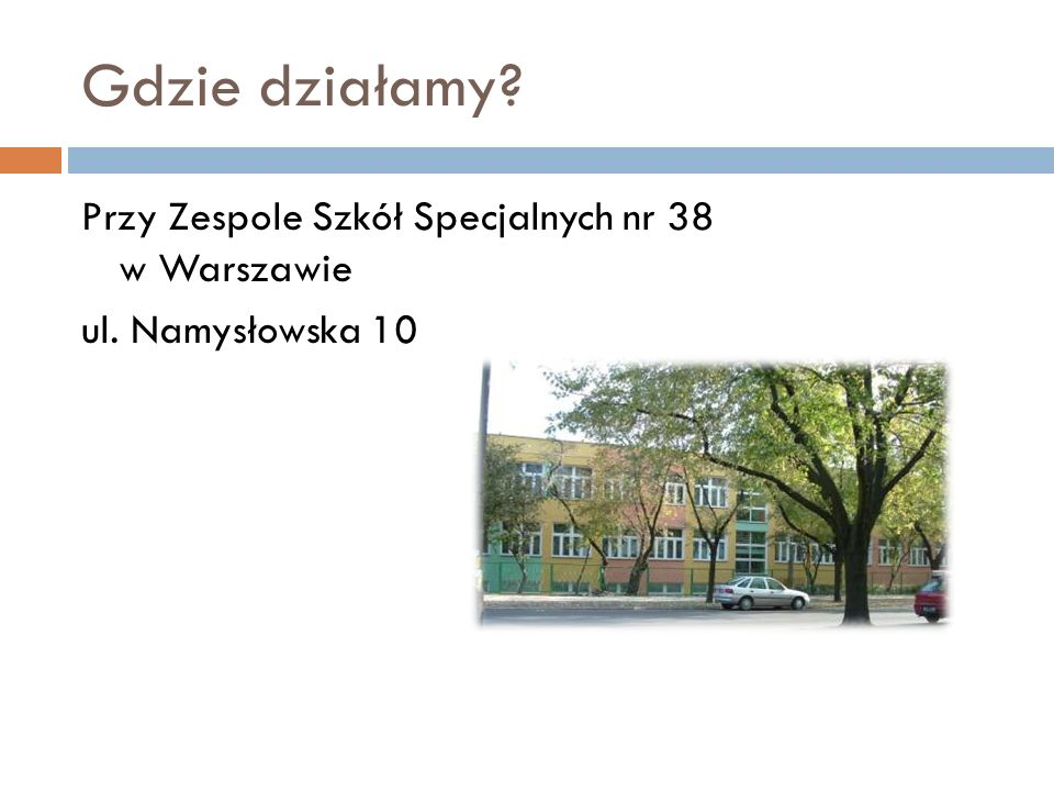 Gdzie działamy Przy Zespole Szkół Specjalnych nr 38 w Warszawie ul. Namysłowska 10