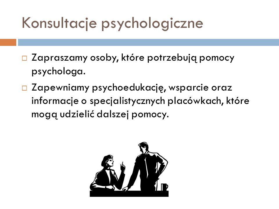 Konsultacje psychologiczne Zapraszamy osoby, które potrzebują pomocy psychologa. Zapewniamy psychoedukację, wsparcie oraz informacje o specjalistyczny