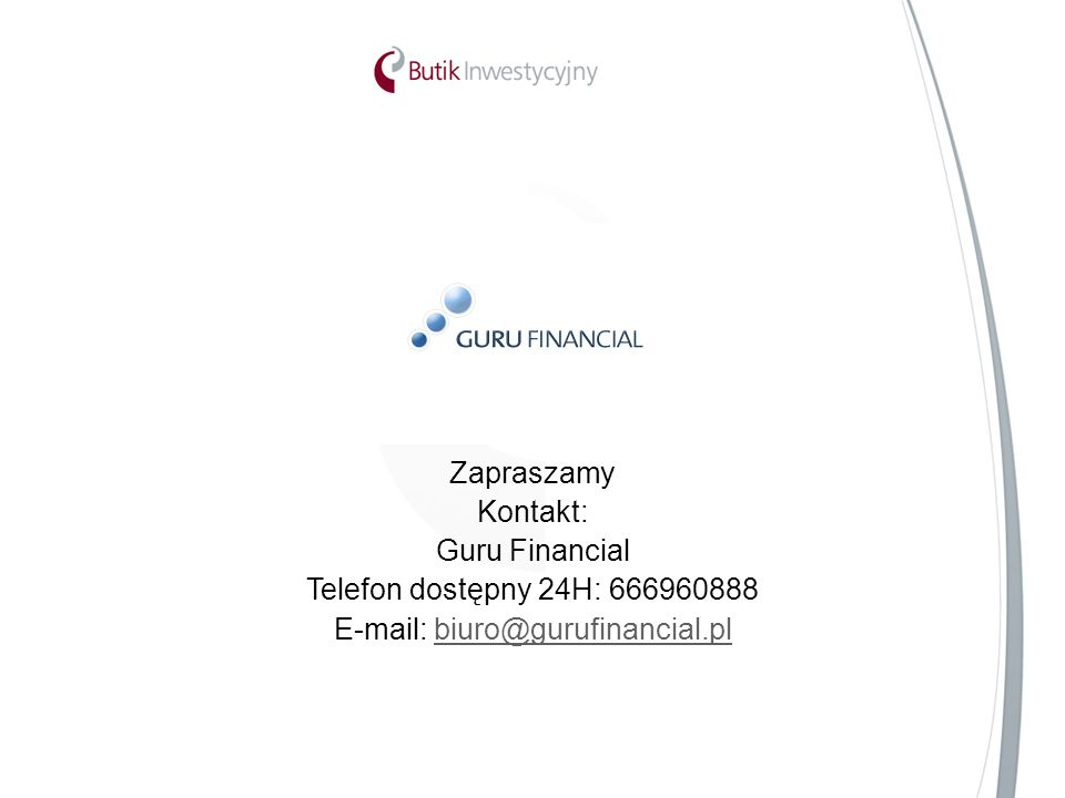 Zapraszamy Kontakt: Guru Financial Telefon dostępny 24H: 666960888 E-mail: biuro@gurufinancial.plbiuro@gurufinancial.pl