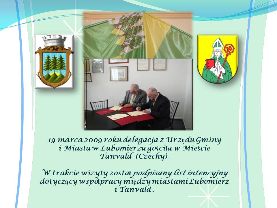 19 marca 2009 roku delegacja z Urz ę du Gminy i Miasta w Lubomierzu go ś ci ł a w Mie ś cie Tanvald (Czechy). W trakcie wizyty zosta ł podpisany list