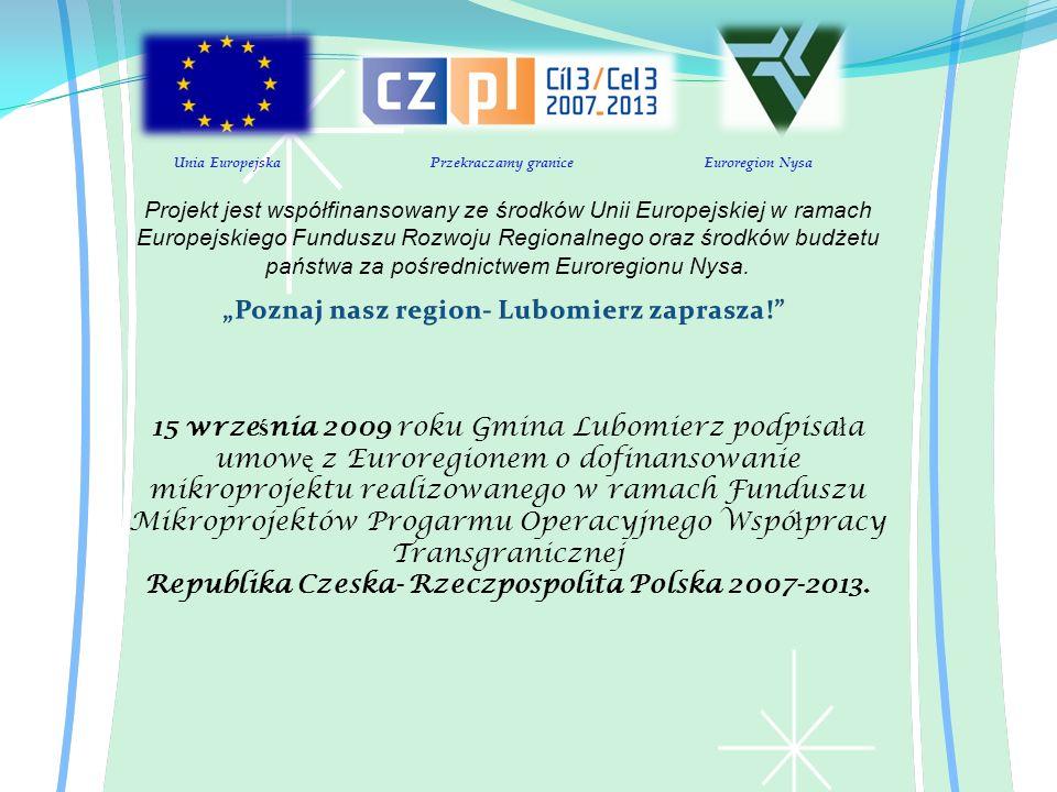 15 wrze ś nia 2009 roku Gmina Lubomierz podpisa ł a umow ę z Euroregionem o dofinansowanie mikroprojektu realizowanego w ramach Funduszu Mikroprojektó