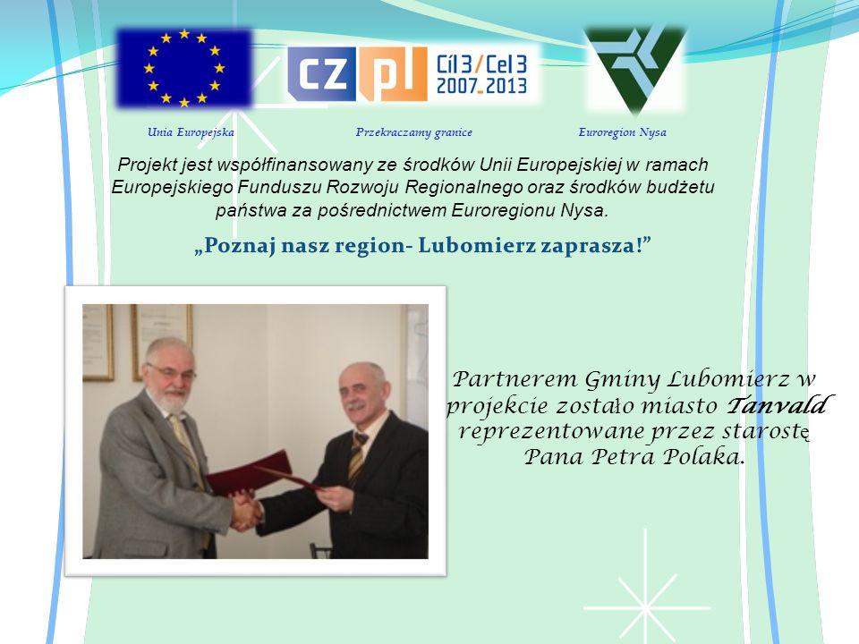 Unia Europejska Przekraczamy granice Euroregion Nysa Projekt jest współfinansowany ze środków Unii Europejskiej w ramach Europejskiego Funduszu Rozwoju Regionalnego oraz środków budżetu państwa za pośrednictwem Euroregionu Nysa.