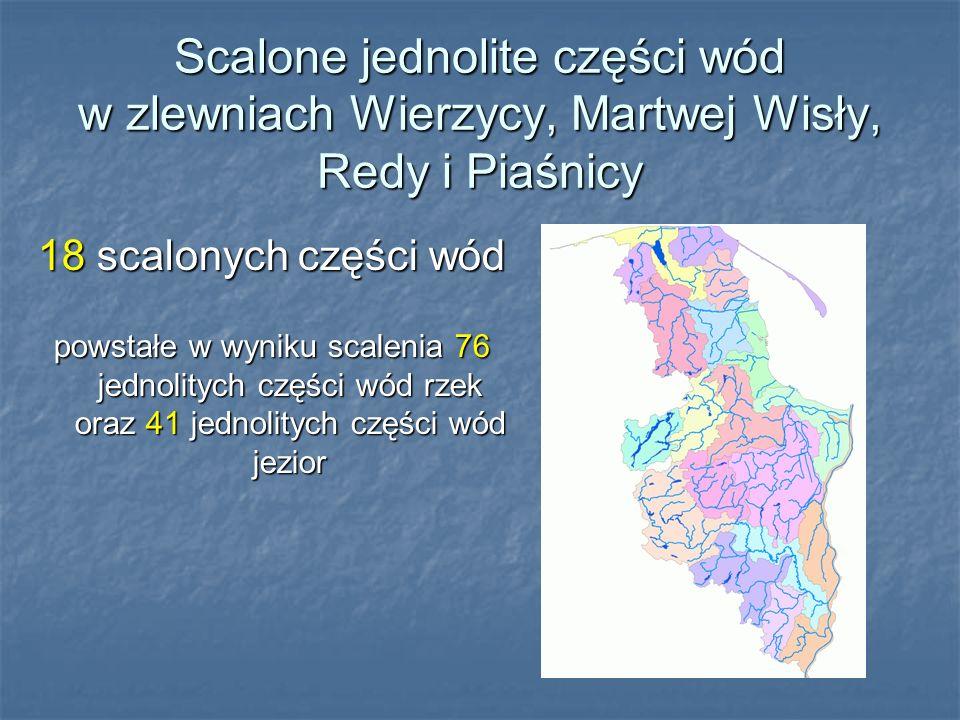 Scalone jednolite części wód w zlewniach Wierzycy, Martwej Wisły, Redy i Piaśnicy 18 scalonych części wód powstałe w wyniku scalenia 76 jednolitych cz