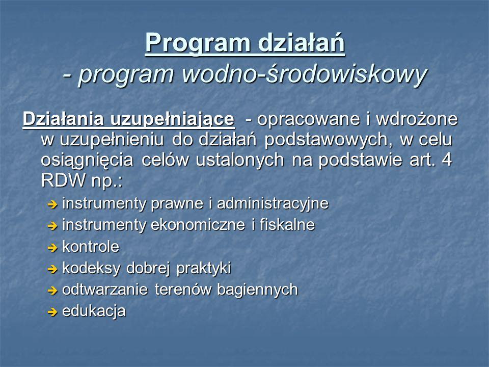 Program działań - program wodno-środowiskowy Działania uzupełniające - opracowane i wdrożone w uzupełnieniu do działań podstawowych, w celu osiągnięci
