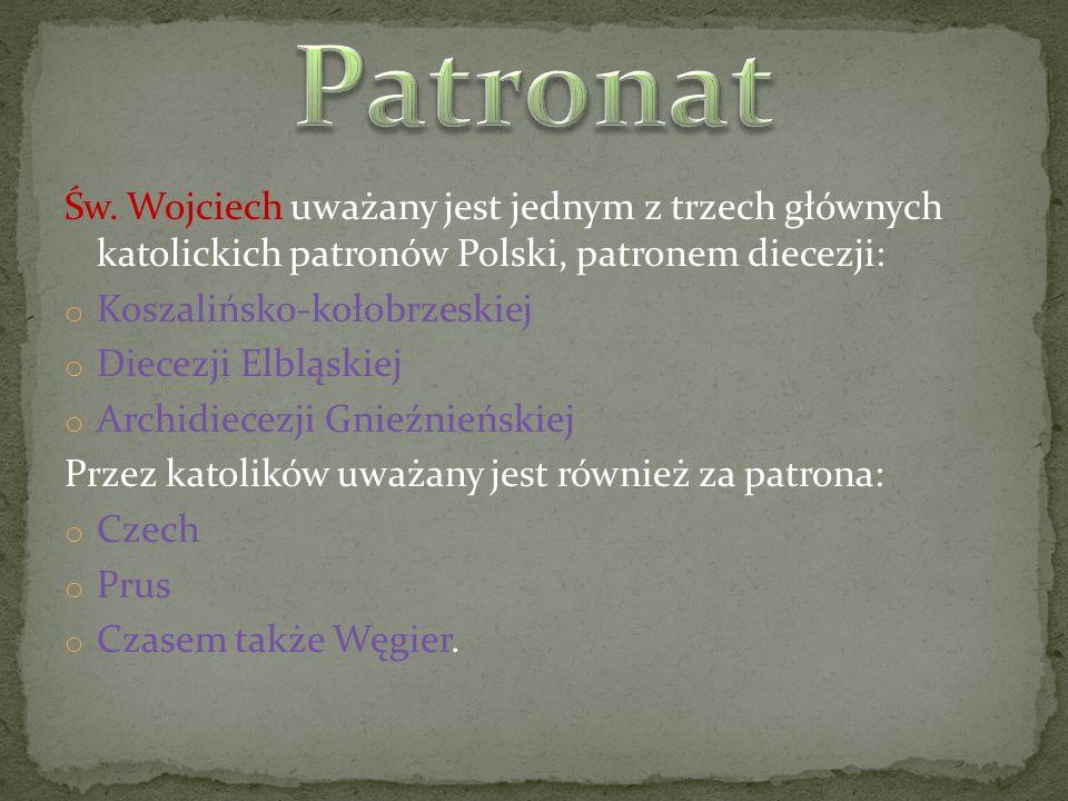 Św. Wojciech uważany jest jednym z trzech głównych katolickich patronów Polski, patronem diecezji: o Koszalińsko-kołobrzeskiej o Diecezji Elbląskiej o