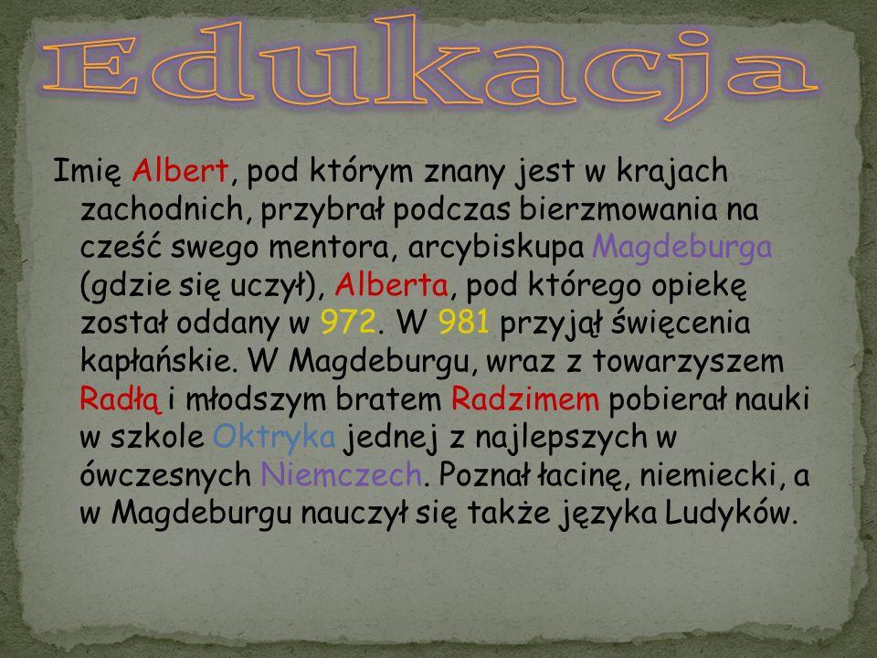 Imię Albert, pod którym znany jest w krajach zachodnich, przybrał podczas bierzmowania na cześć swego mentora, arcybiskupa Magdeburga (gdzie się uczył