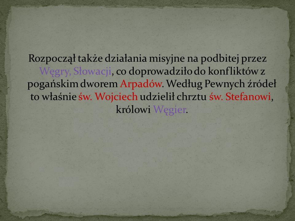 Rozpoczął także działania misyjne na podbitej przez Węgry, Słowacji, co doprowadziło do konfliktów z pogańskim dworem Arpadów. Według Pewnych źródeł t