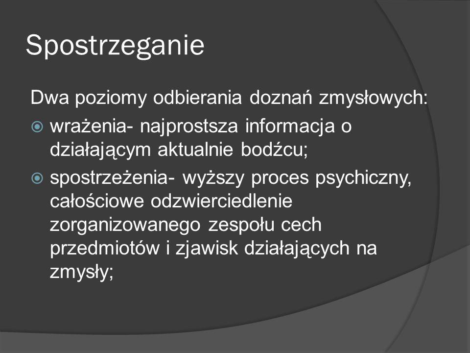 Spostrzeganie Dwa poziomy odbierania doznań zmysłowych: wrażenia- najprostsza informacja o działającym aktualnie bodźcu; spostrzeżenia- wyższy proces
