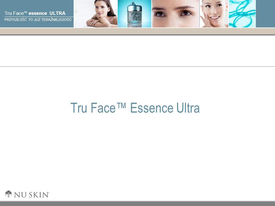 © 2001 Nu Skin International, Inc Tru Face essence ULTRA PRZYSZŁOŚĆ TO JUŻ TERAŹNIEJSZOŚĆ Tru Face Essence Ultra