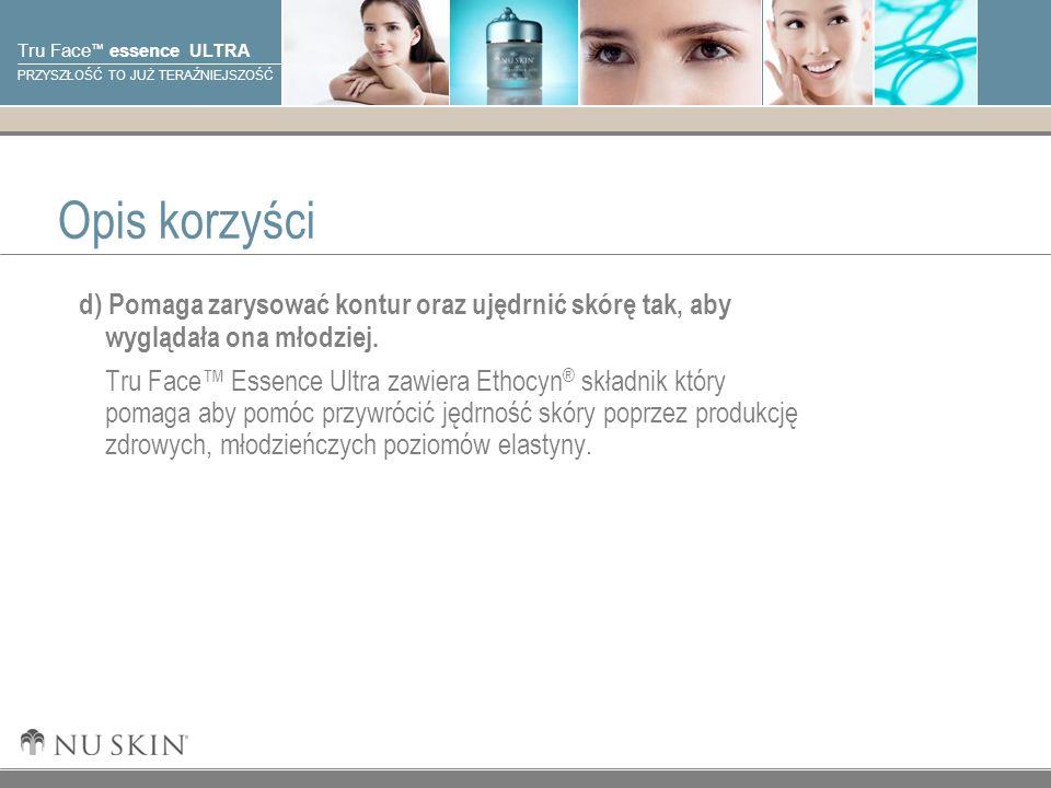 © 2001 Nu Skin International, Inc Tru Face essence ULTRA PRZYSZŁOŚĆ TO JUŻ TERAŹNIEJSZOŚĆ Opis korzyści d) Pomaga zarysować kontur oraz ujędrnić skórę tak, aby wyglądała ona młodziej.