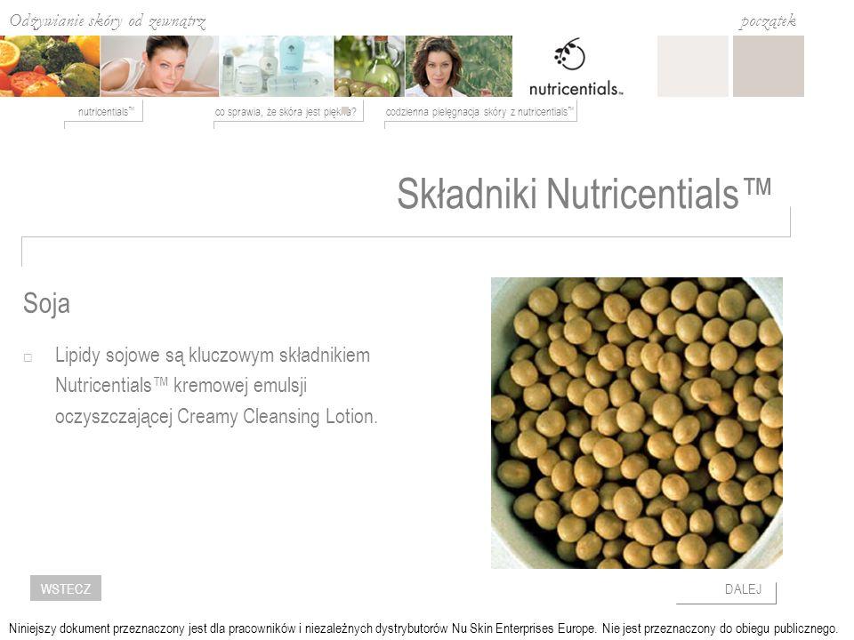 Odżywianie skóry od zewnątrz co sprawia, że skóra jest piękna codzienna pielęgnacja skóry z nutricentials nutricentials początek DALEJWSTECZ Niniejszy dokument przeznaczony jest dla pracowników i niezależnych dystrybutorów Nu Skin Enterprises Europe.