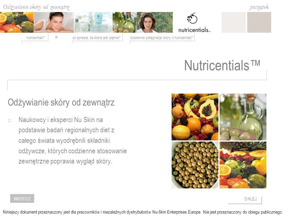 co sprawia, że skóra jest piękna codzienna pielęgnacja skóry z nutricentials nutricentials początek DALEJWSTECZ Niniejszy dokument przeznaczony jest dla pracowników i niezależnych dystrybutorów Nu Skin Enterprises Europe.