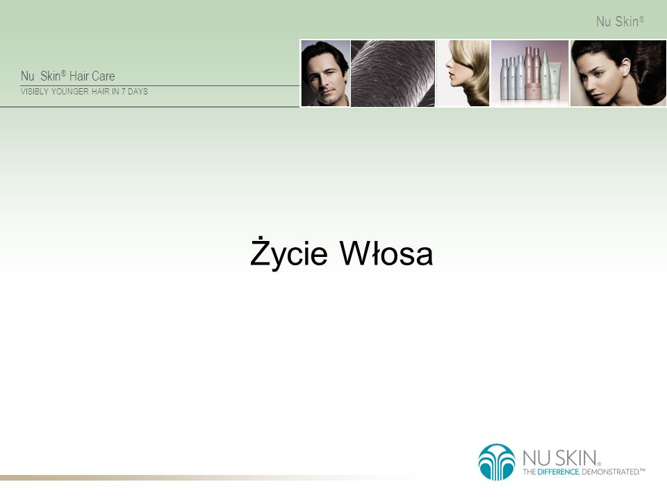 Nu Skin ® Hair Care VISIBLY YOUNGER HAIR IN 7 DAYS Nu Skin ® Zalecane stosowanie 1 raz w tygodniu 2 razy w tygodniu3 razy w tygodniu Cz ęś ciej ni ż 3 razy w tygodniu Clarifying Shampoo Zdrowe włosy, normalne lub suche Włosy przetłuszczaj ą ce si ę, nara ż one na zanieczyszczenia środowiskowe Włosy silnie przetłuszczające się, narażone na zanieczyszczenia środowiskowe (profesjonalnych pływaków) Bardzo krótkie włosy silnie przetłuszczające się, narażone na zanieczyszczenia środowiskowe ReNu Hair Mask Zdrowe, normalne włosy Włosy suche lub lekko zniszczone chemicznie Włosy mocno zniszczone chemicznie Włosy bardzo suche, mocno zniszczone chemicznie