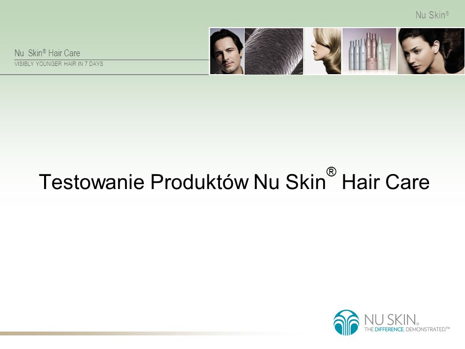 Nu Skin ® Hair Care VISIBLY YOUNGER HAIR IN 7 DAYS Nu Skin ® Testowanie Produktów Nu Skin ® Hair Care