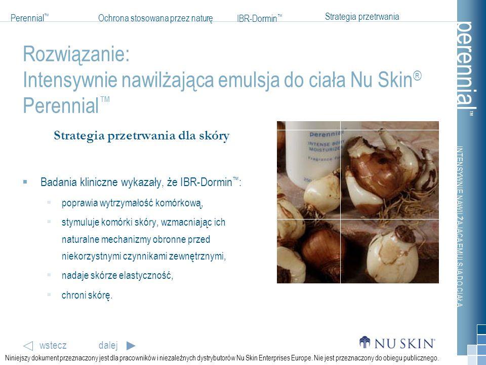 INTENSYWNIE NAWILŻAJĄCA EMULSJA DO CIAŁA Perennial Ochrona stosowana przez naturę IBR-Dormin wsteczdalej Strategia przetrwania perennial Niniejszy dokument przeznaczony jest dla pracowników i niezależnych dystrybutorów Nu Skin Enterprises Europe.