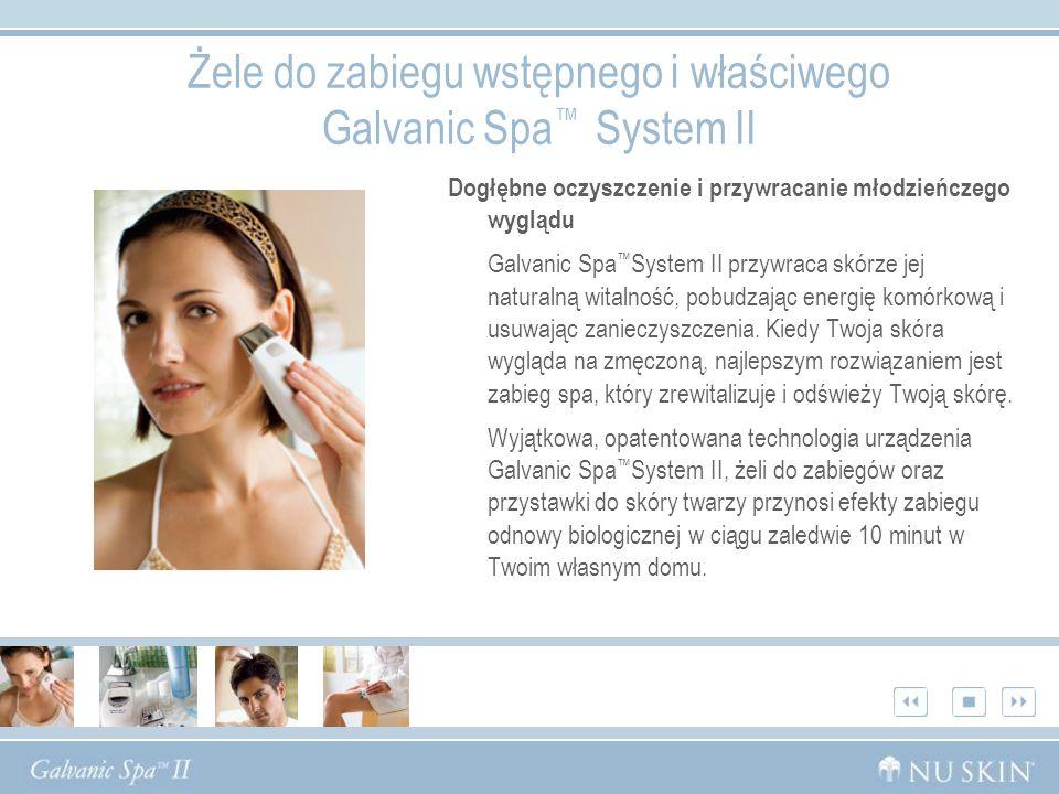 Żele do zabiegu wstępnego i właściwego Galvanic Spa System II Dogłębne oczyszczenie i przywracanie młodzieńczego wyglądu Galvanic Spa System II przywraca skórze jej naturalną witalność, pobudzając energię komórkową i usuwając zanieczyszczenia.