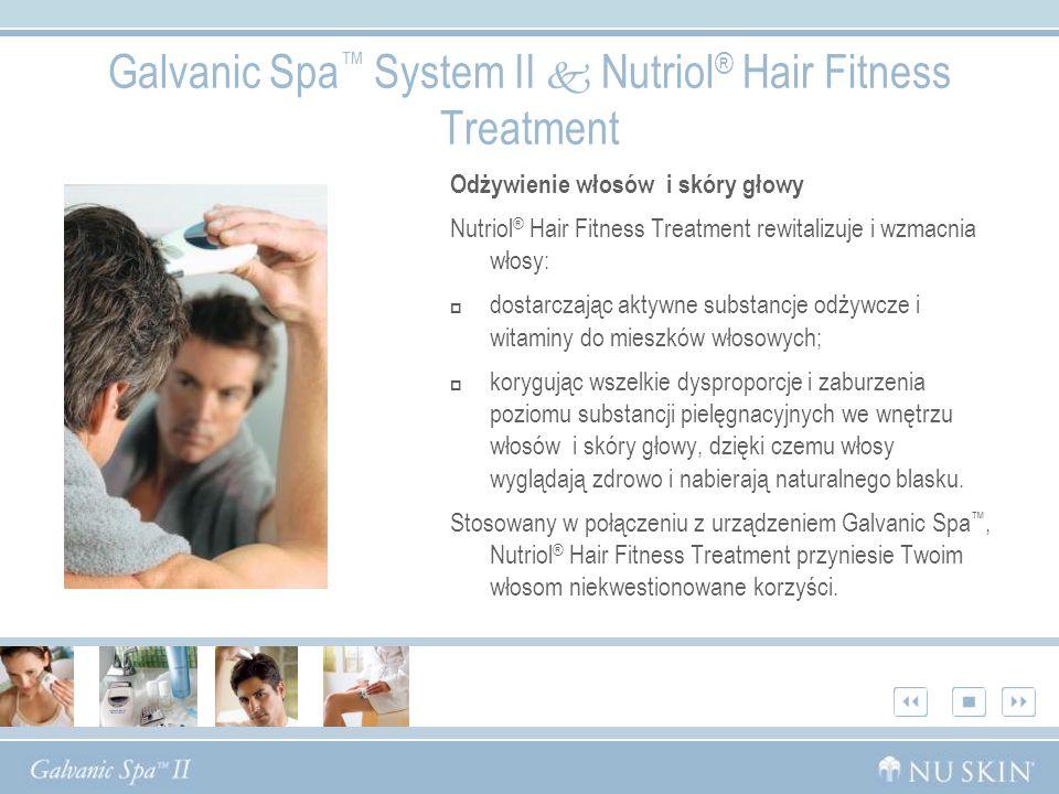 Galvanic Spa System II Nutriol ® Hair Fitness Treatment Odżywienie włosów i skóry głowy Nutriol ® Hair Fitness Treatment rewitalizuje i wzmacnia włosy: dostarczając aktywne substancje odżywcze i witaminy do mieszków włosowych; korygując wszelkie dysproporcje i zaburzenia poziomu substancji pielęgnacyjnych we wnętrzu włosów i skóry głowy, dzięki czemu włosy wyglądają zdrowo i nabierają naturalnego blasku.