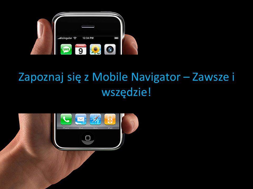 Zapoznaj się z Mobile Navigator – Zawsze i wszędzie!
