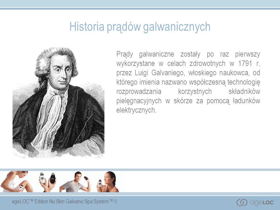 ageLOC Edition Nu Skin Galvanic Spa System II Historia prądów galwanicznych Prądy galwaniczne zostały po raz pierwszy wykorzystane w celach zdrowotnyc