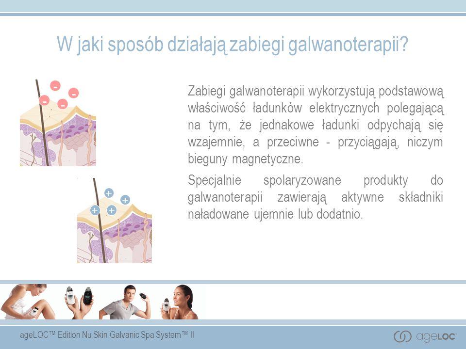 ageLOC Edition Nu Skin Galvanic Spa System II W jaki sposób działają zabiegi galwanoterapii? Zabiegi galwanoterapii wykorzystują podstawową właściwość