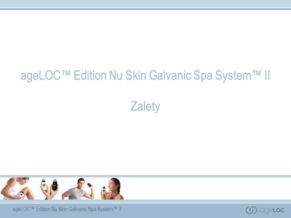 ageLOC Edition Nu Skin Galvanic Spa System II Zalety
