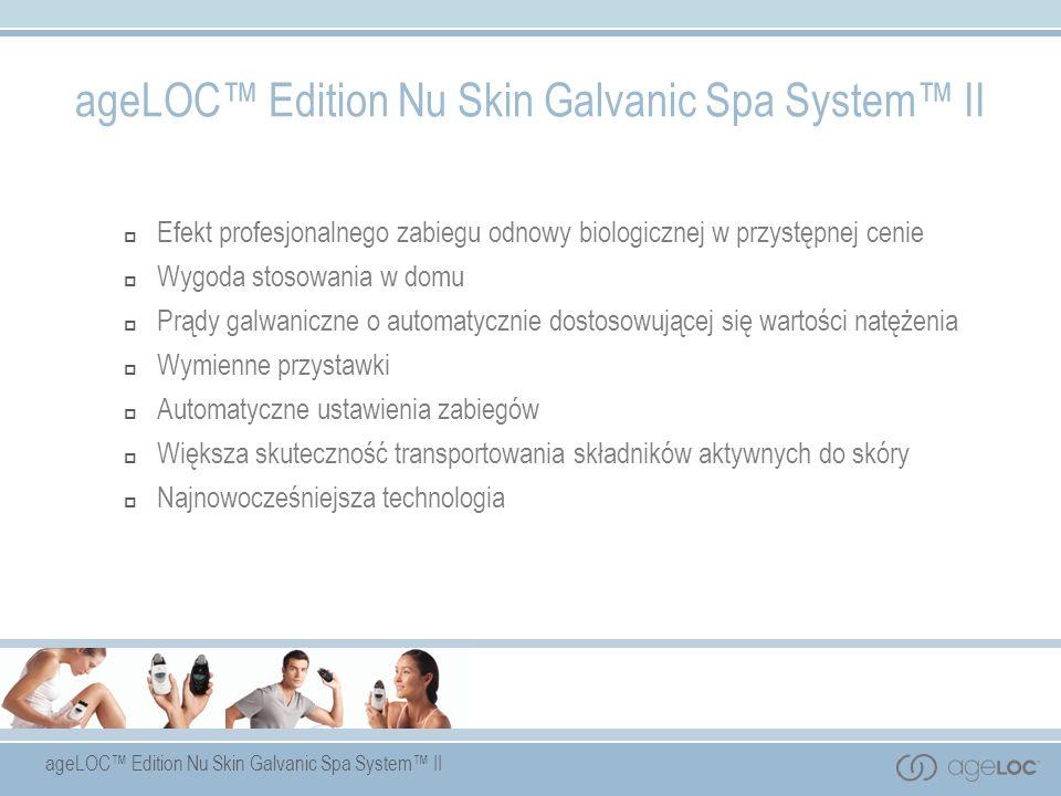 ageLOC Edition Nu Skin Galvanic Spa System II Efekt profesjonalnego zabiegu odnowy biologicznej w przystępnej cenie Wygoda stosowania w domu Prądy gal