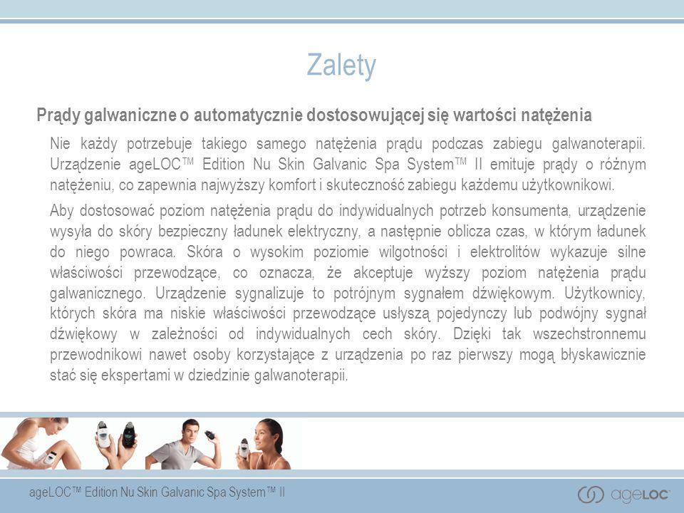 ageLOC Edition Nu Skin Galvanic Spa System II Prądy galwaniczne o automatycznie dostosowującej się wartości natężenia Nie każdy potrzebuje takiego sam