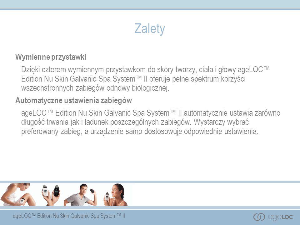 ageLOC Edition Nu Skin Galvanic Spa System II Wymienne przystawki Dzięki czterem wymiennym przystawkom do skóry twarzy, ciała i głowy ageLOC Edition N