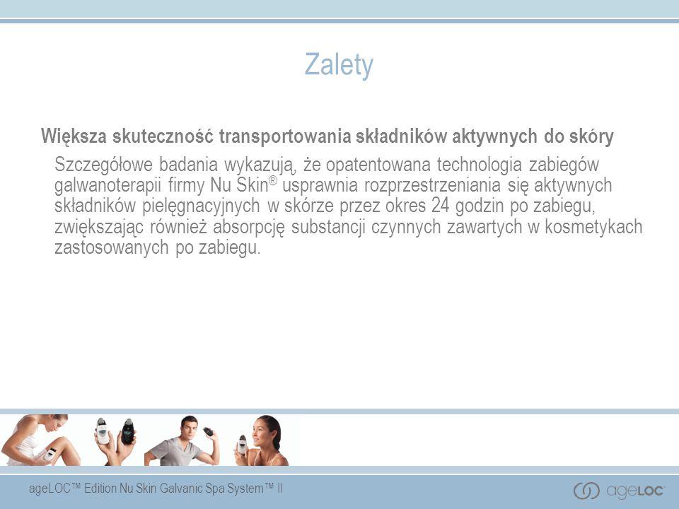 ageLOC Edition Nu Skin Galvanic Spa System II Zalety Większa skuteczność transportowania składników aktywnych do skóry Szczegółowe badania wykazują, ż