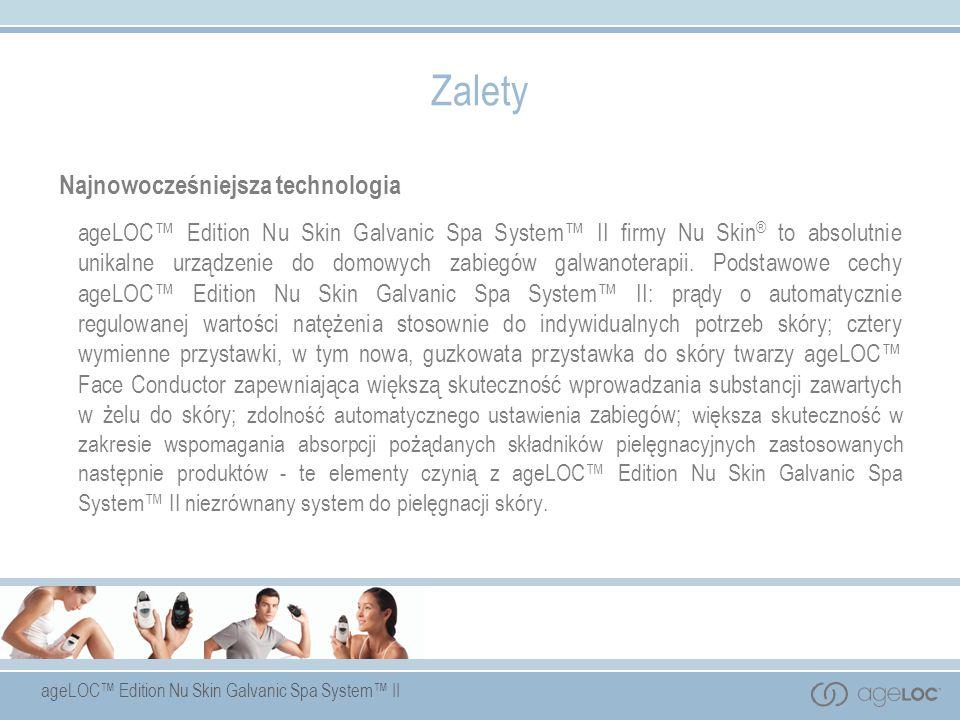 ageLOC Edition Nu Skin Galvanic Spa System II Zalety Najnowocześniejsza technologia ageLOC Edition Nu Skin Galvanic Spa System II firmy Nu Skin ® to a