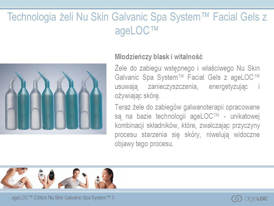 ageLOC Edition Nu Skin Galvanic Spa System II Technologia żeli Nu Skin Galvanic Spa System Facial Gels z ageLOC Młodzieńczy blask i witalność Żele do