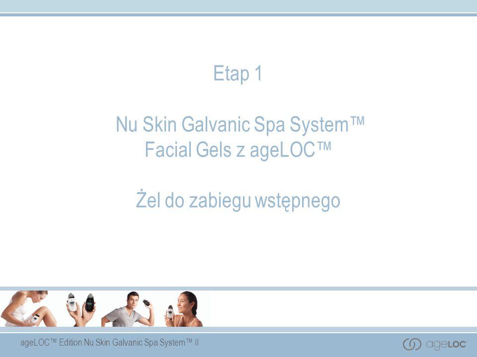 ageLOC Edition Nu Skin Galvanic Spa System II Etap 1 Nu Skin Galvanic Spa System Facial Gels z ageLOC Żel do zabiegu wstępnego