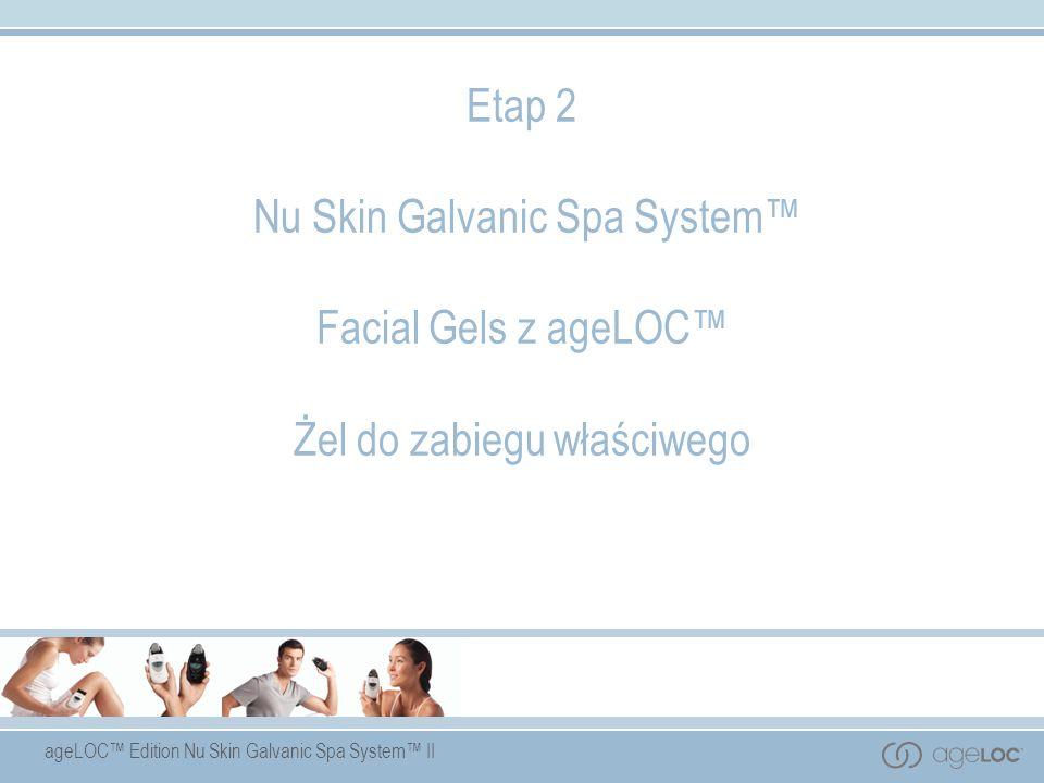 ageLOC Edition Nu Skin Galvanic Spa System II Etap 2 Nu Skin Galvanic Spa System Facial Gels z ageLOC Żel do zabiegu właściwego
