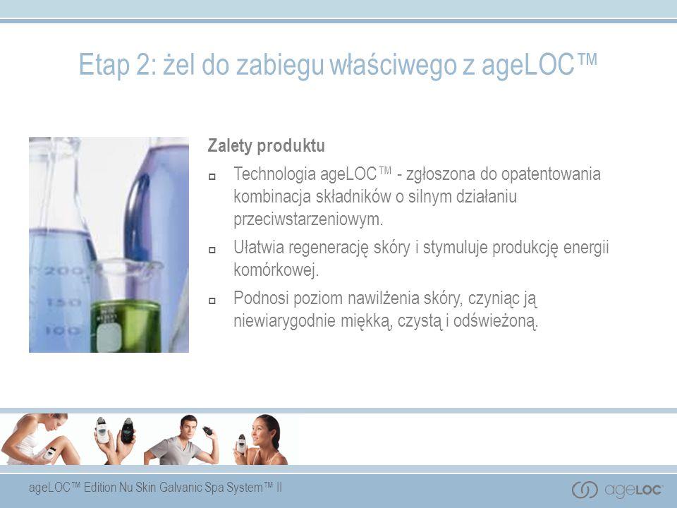ageLOC Edition Nu Skin Galvanic Spa System II Zalety produktu Technologia ageLOC - zgłoszona do opatentowania kombinacja składników o silnym działaniu