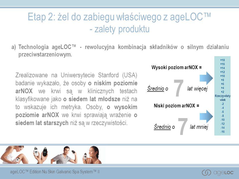 ageLOC Edition Nu Skin Galvanic Spa System II a)Technologia ageLOC - rewolucyjna kombinacja składników o silnym działaniu przeciwstarzeniowym. Etap 2: