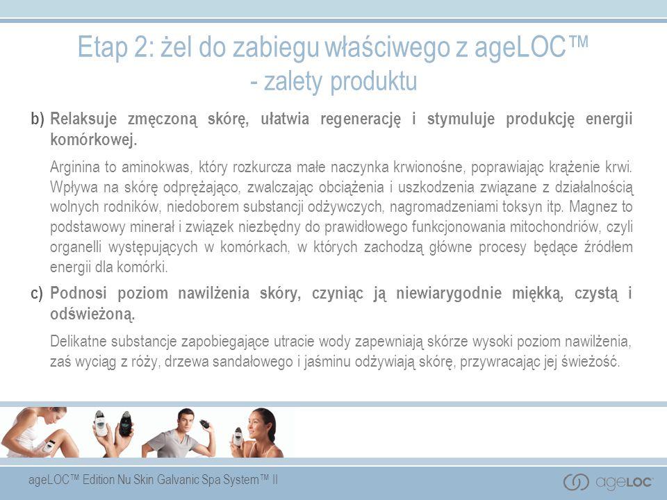 ageLOC Edition Nu Skin Galvanic Spa System II Etap 2: żel do zabiegu właściwego z ageLOC - zalety produktu b)Relaksuje zmęczoną skórę, ułatwia regener