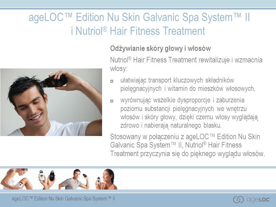 ageLOC Edition Nu Skin Galvanic Spa System II ageLOC Edition Nu Skin Galvanic Spa System II i Nutriol ® Hair Fitness Treatment Odżywianie skóry głowy