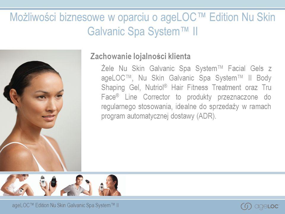 ageLOC Edition Nu Skin Galvanic Spa System II Możliwości biznesowe w oparciu o ageLOC Edition Nu Skin Galvanic Spa System II Zachowanie lojalności kli