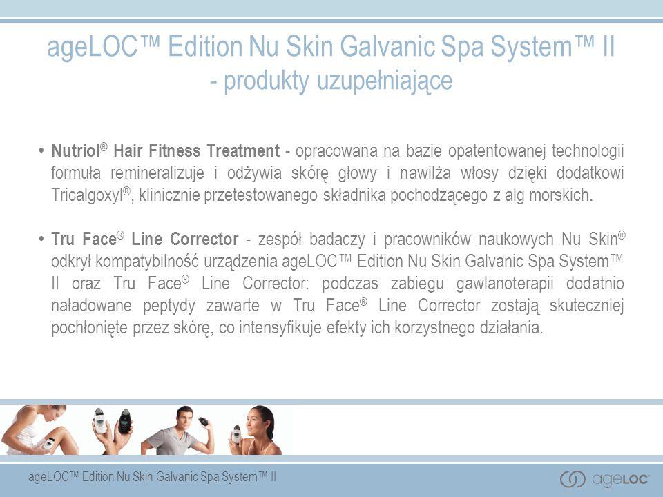 ageLOC Edition Nu Skin Galvanic Spa System II - produkty uzupełniające Nutriol ® Hair Fitness Treatment - opracowana na bazie opatentowanej technologi