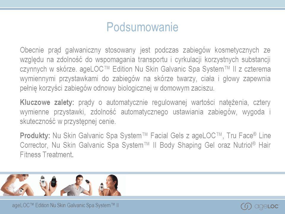 ageLOC Edition Nu Skin Galvanic Spa System II Podsumowanie Obecnie prąd galwaniczny stosowany jest podczas zabiegów kosmetycznych ze względu na zdolno