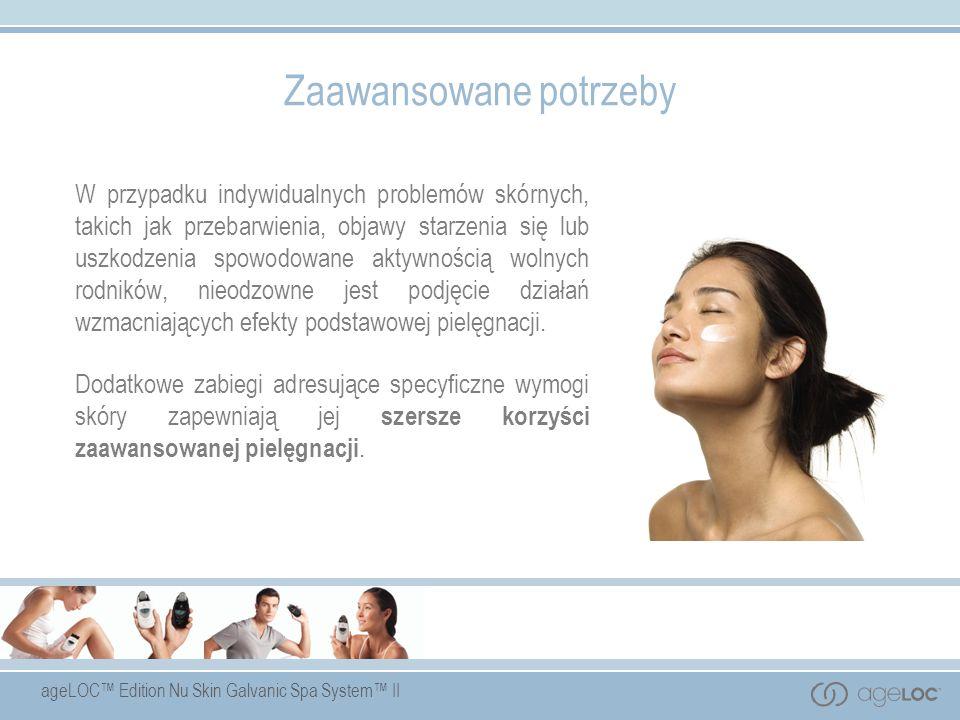ageLOC Edition Nu Skin Galvanic Spa System II Zaawansowane potrzeby W przypadku indywidualnych problemów skórnych, takich jak przebarwienia, objawy st