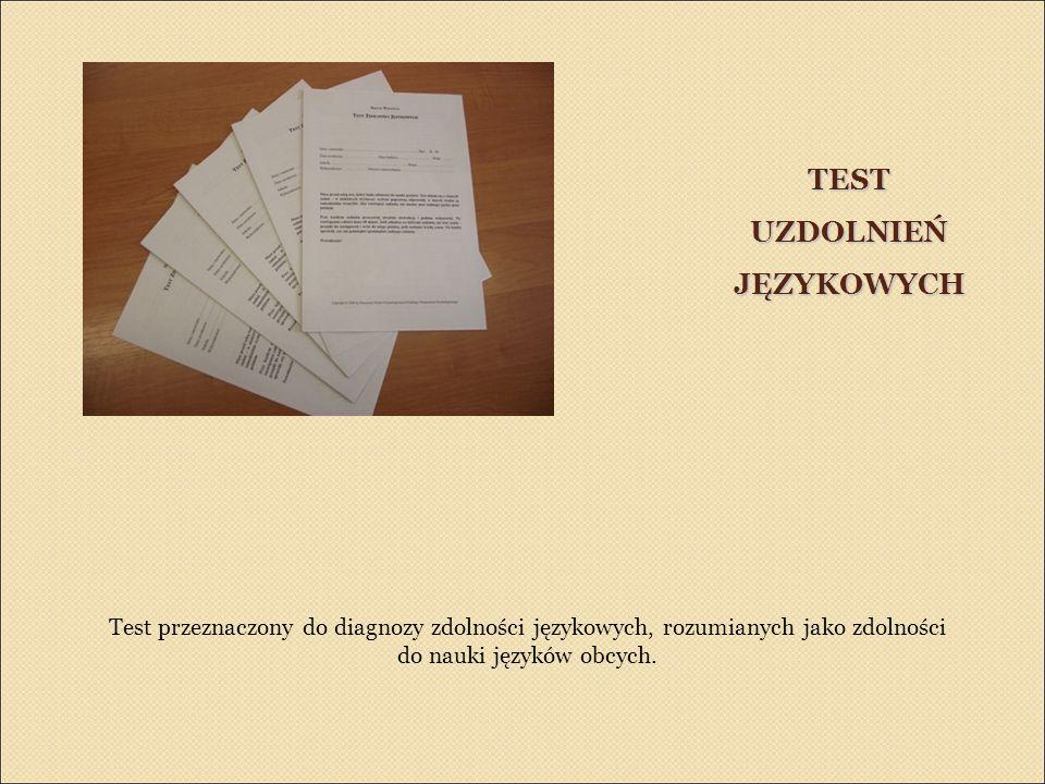 TEST UZDOLNIEŃ JĘZYKOWYCH Test przeznaczony do diagnozy zdolności językowych, rozumianych jako zdolności do nauki języków obcych.