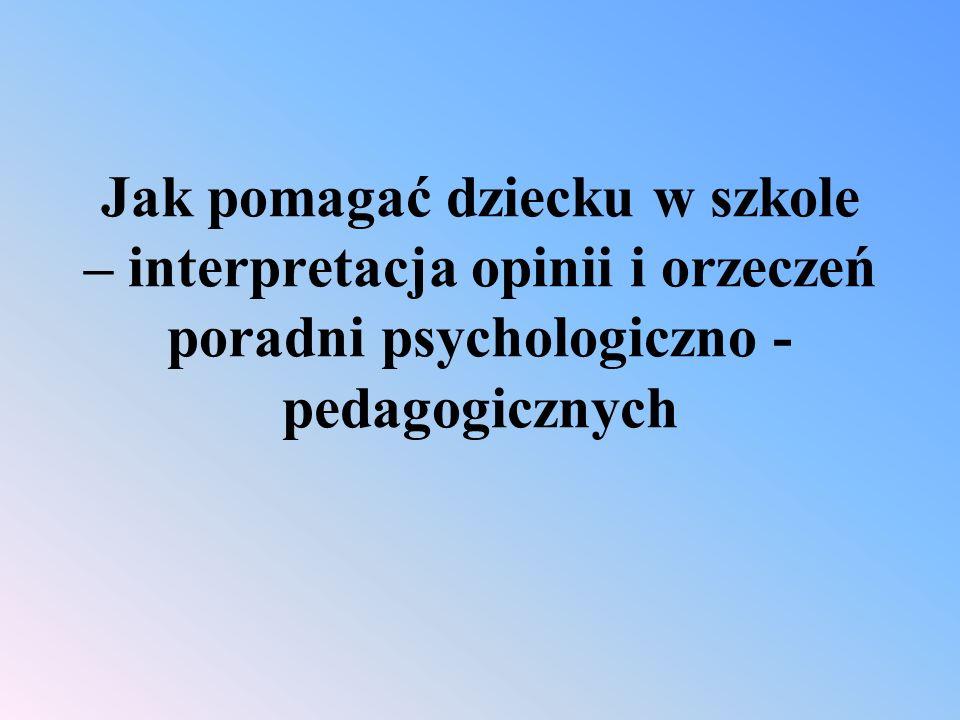 Jak pomagać dziecku w szkole – interpretacja opinii i orzeczeń poradni psychologiczno - pedagogicznych