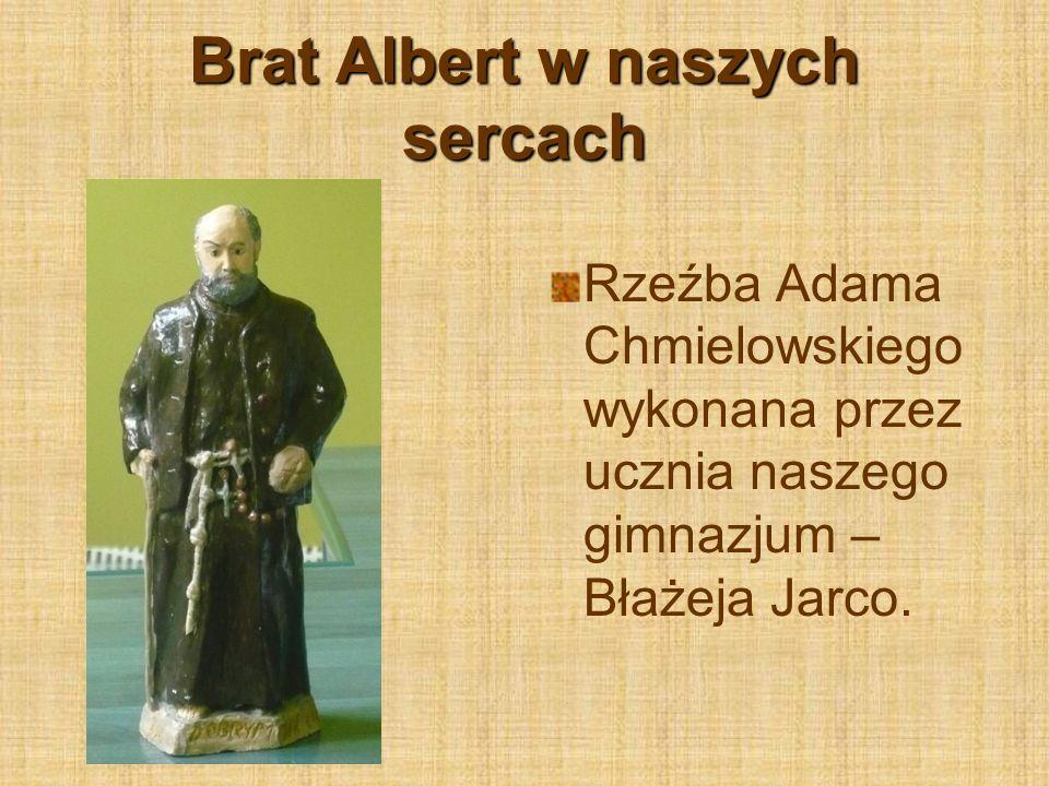 Brat Albert w naszych sercach Rzeźba Adama Chmielowskiego wykonana przez ucznia naszego gimnazjum – Błażeja Jarco.