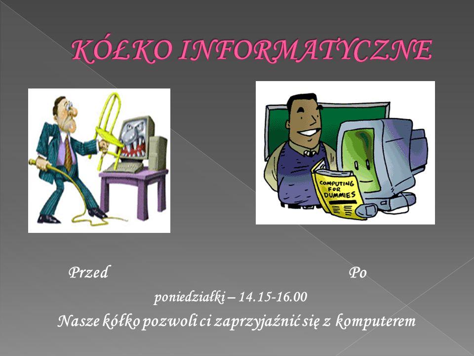 Przed Po poniedziałki – 14.15-16.00 Nasze kółko pozwoli ci zaprzyjaźnić się z komputerem