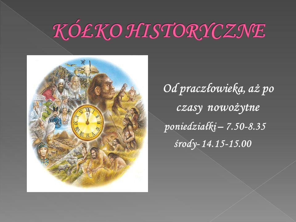 Od praczłowieka, aż po czasy nowożytne poniedziałki – 7.50-8.35 środy- 14.15-15.00