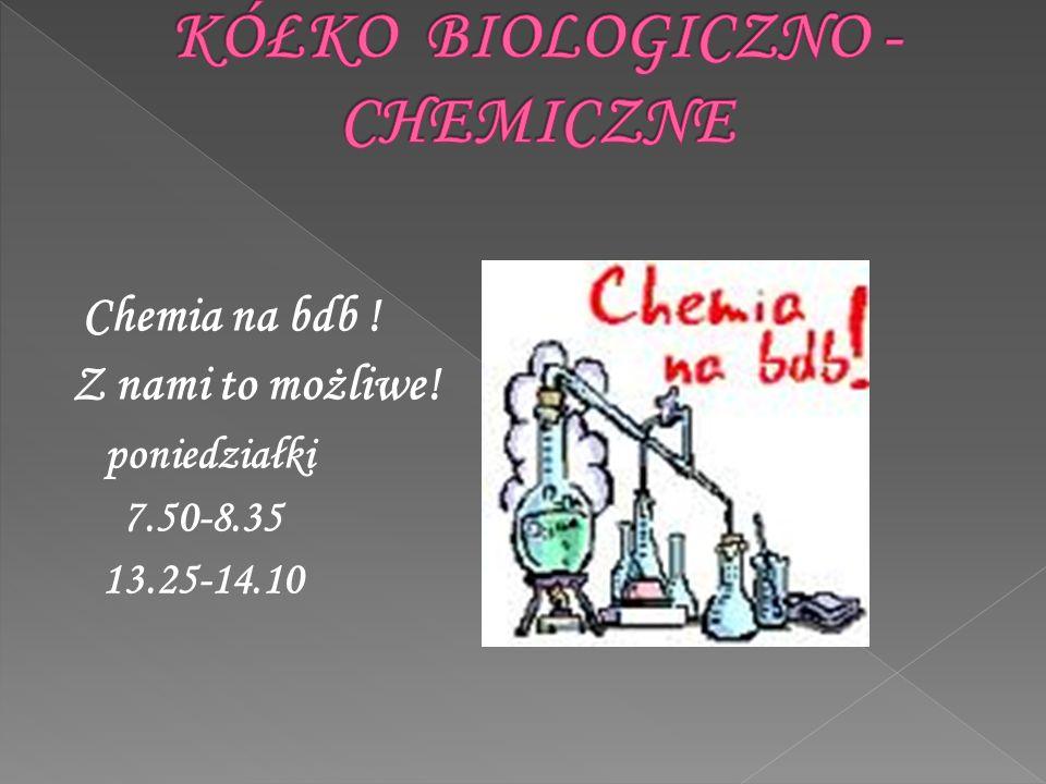 Chemia na bdb ! Z nami to możliwe! poniedziałki 7.50-8.35 13.25-14.10