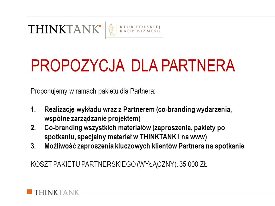 PROPOZYCJA DLA PARTNERA Proponujemy w ramach pakietu dla Partnera: 1.Realizację wykładu wraz z Partnerem (co-branding wydarzenia, wspólne zarządzanie